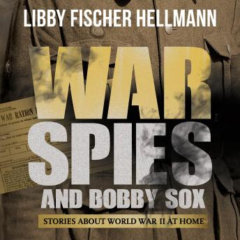 War, Spies, and Bobby Sox: Stories About World War Two At Home
