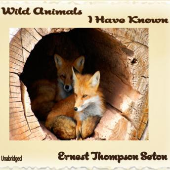 Wild Animals I Have Known, Ernest Thompson Seton