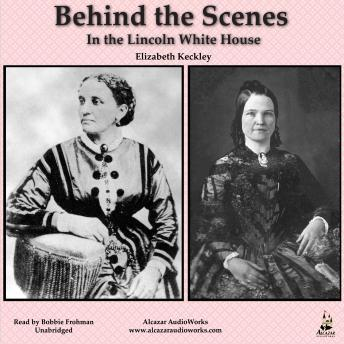 Behind the Scenes in the Lincoln White House, Audio book by Elizabeth Keckley
