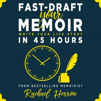 Download Fast-Draft Your Memoir: Write Your Life Story in 45 Hours by Rachael Herron
