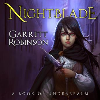 Nightblade: A Book of Underrealm, Garrett Robinson