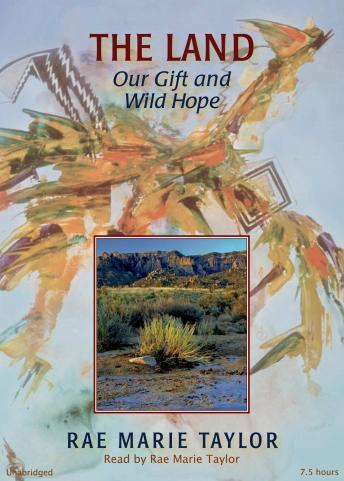 Land: Our Gift and Wild Hope, Rae Marie Taylor