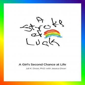 Stroke of Luck: A Girl's Second Chance at Life, Juli K. Dixon, P.h.D.