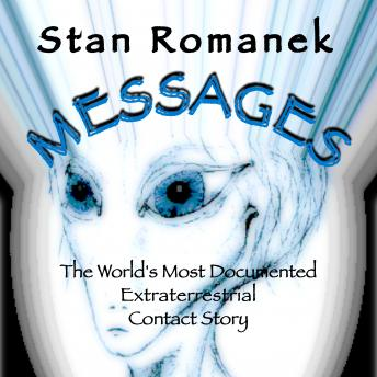Messages: The World's Most Documented Extraterrestrial Contact Story, Stan Romanek