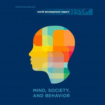World Development Report 2015: Mind, Society, and Behavior