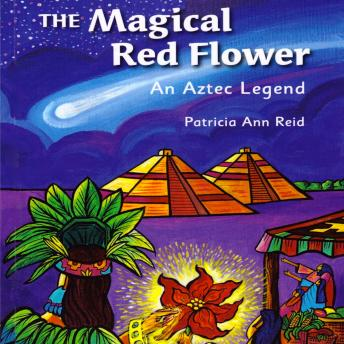 Magical Red Flower: An Aztec Legend, Patricia Reid