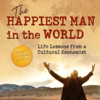 Happiest Man in the World: Life Lessons from a Cultural Economist, Dr. James W. Jackson