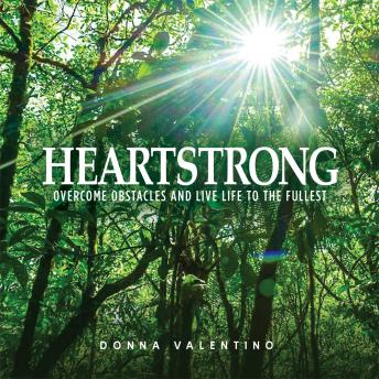 Heartstrong: Overcome Obstacles and Live Life to the Fullest, Donna Valentino