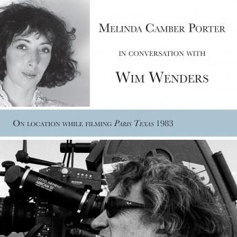 Melinda Camber Porter In Conversation With Wim Wenders, on the film set of Paris, Texas, Melinda Camber Porter and Wim Wenders