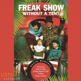 Freak Show Without a Tent: Swimming with Piranhas, Getting Stones in Fiji and Other Family Vacations
