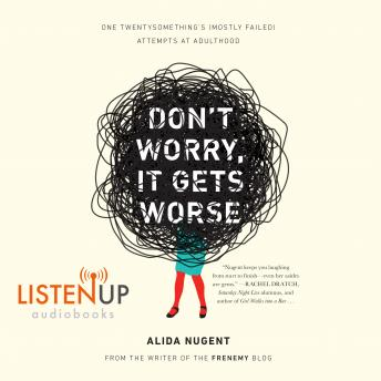 Don't Worry it Gets Worse: One Twentysomething's (Mostly Failed) Attempts at Adulthood, Alida Nugent