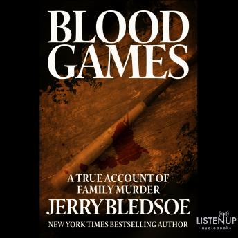 Blood Games:A True Account of Family Murder, Jerry Bledsoe
