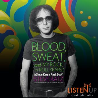 Blood, Sweat and My Rock 'n' Roll Years: Is Steve Katz A Rock Star?, Steve Katz