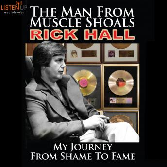 Man From Muscle Shoals: My Journey From Shame to Fame, Rick Hall
