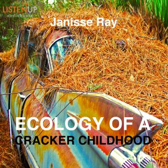 Ecology of a Cracker Childhood: The World as Home, Janisse Ray
