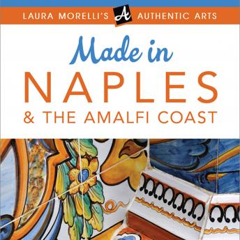 Download Made in Naples: A Travel Guide to Cameos, Capodimonte, Coral Jewelry, Inlay, Limoncello, Maiolica, Nativities, Papier-mâché & More by Laura Morelli