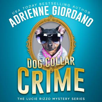 Dog Collar Crime: Misadventures of a Frustrated Mob Princess (A Lucie Rizzo Mystery)