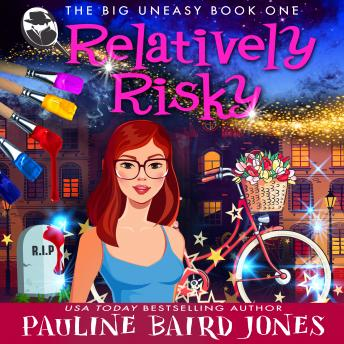 Relatively Risky: The Big Uneasy 1, Pauline Baird Jones