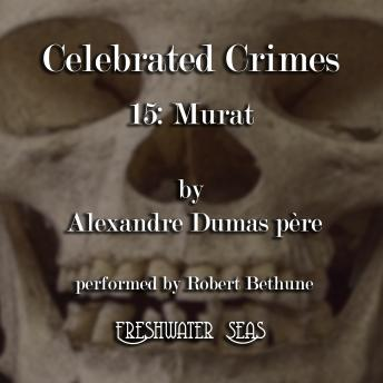 Celebrated Crimes 15: Murat, Alexandre Dumas père
