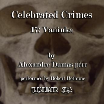 Celebrated Crimes, Book 17: Vaninka, Alexandre Dumas père