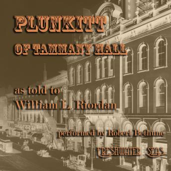 Plunkitt of Tammany Hall: A Series of Very Plain Talks on Very Practical Politics, William L. Riordan, George Washington Plunkitt