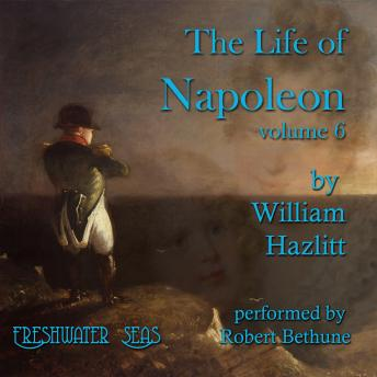 The Life of Napoleon: Volume 6