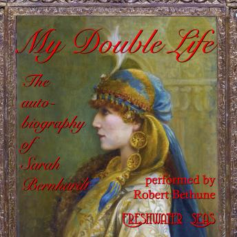 My Double Life: the autobiography of Sarah Bernhardt, Sarah Bernhardt