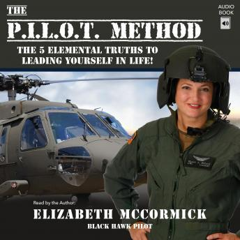 PILOT Method: The 5 Elemental Truths to Leading Yourself in Life!, Elizabeth McCormick