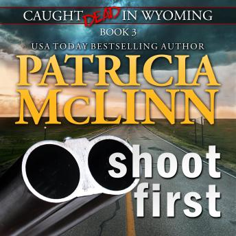 Shoot First (Caught Dead in Wyoming, Book 3), Patricia McLinn