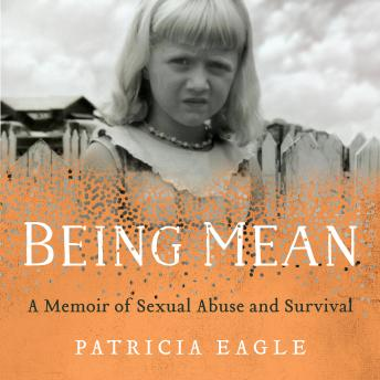 Being Mean: A Memoir of Sexual Abuse and Survival, Patricia Eagle