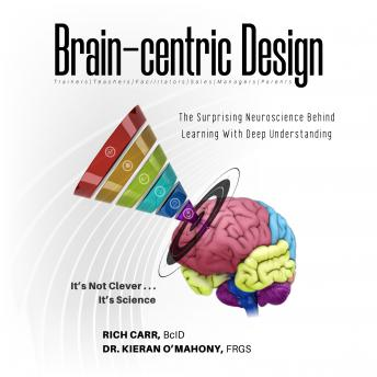 Download Brain-centric Design: The Surprising Neuroscience Behind Learning With Deep Understanding by Rich Carr, Kieran O'mahony