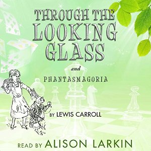 Through The Looking Glass and Phantasmagoria, Lewis Carroll