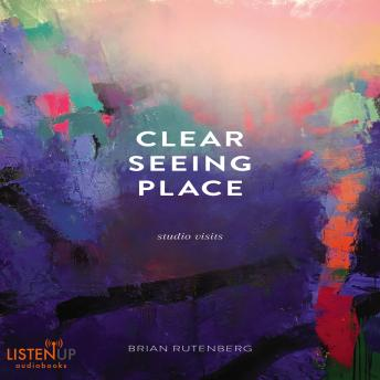 Download Clear Seeing Place:Studio Visits by Brian Rutenberg