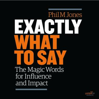 Download Exactly What to Say: The Magic Words for Influence and Impact by Phil M. Jones