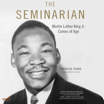 The Seminarian: Martin Luther King Jr. Comes of Age