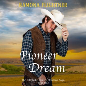 Pioneer Dream (The O'Rourke Family Montana Saga, Book One)