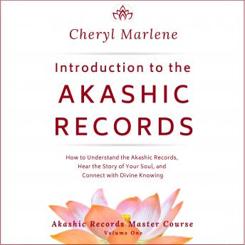 Introduction to the Akashic Records: How to Understand the Akashic Records, Hear the Story of Your Soul, and Connect with Divine Knowing, Cheryl Marlene