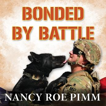 Download Bonded By Battle: The Powerful Friendships Of Military Dogs and Soldiers, From the Civil War to Operation Iraqi Freedom by Nancy Roe Pimm