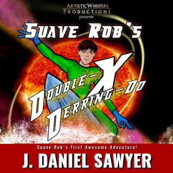 Suave Rob's Double-X Derring-Do: A Short Novel of Long Odds