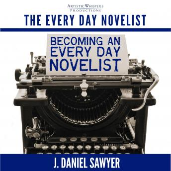 Becoming an Every Day Novelist: Thirty Days from Idea to Publication