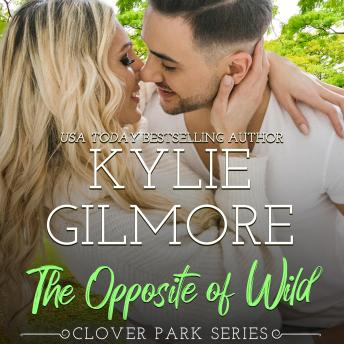 The Opposite of Wild: Clover Park, Book 1