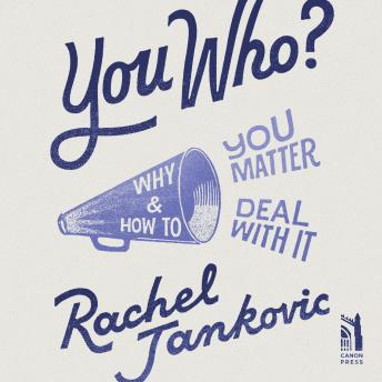 Download You Who?: Why You Matter and How to Deal With It by Rachel Jankovic