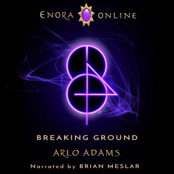 Breaking Ground:A Fantasy LitRPG Base Builder: Enora Online Book 4