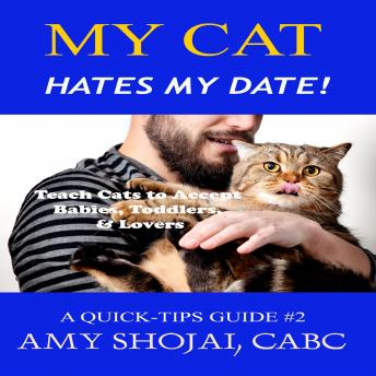 My Cat Hates My Date!: Teach Cats to Accept Babies, Toddlers & Lovers