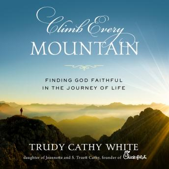 Climb Every Mountain: Finding God Faithful in the Journey of Life, Trudy Cathy White