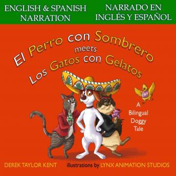 El Perro con Sombrero meets Los Gatos con Gelatos (Narrado en Español y Inglés): A Bilingual Doggy Tale