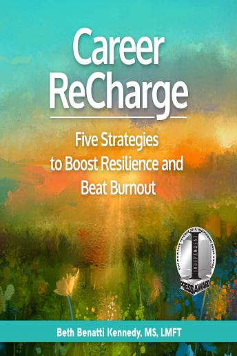 Career ReCharge: Five Strategies to Boost Resilience and Beat Burnout
