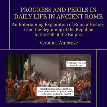 Download Progress and Perils in Daily Life in Ancient Rome by Veronica Ambrose