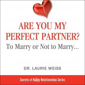 Are You My Perfect Partner?: To Marry or Not to Marry..., Dr. Laurie  Weiss