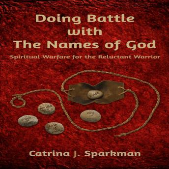 Doing Battle With the Names of God: Spiritual Warfare for the Reluctant Warrior